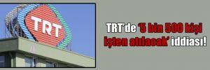 TRT'de '5 bin 500 kişi işten atılacak' iddiası!