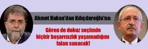 Ahmet Hakan'dan Kılıçdaroğlu'na: Gören de dokuz seçimde hiçbir başarısızlık yaşamadığını falan sanacak!