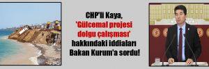 CHP'li Kaya, 'Gülcemal projesi dolgu çalışması' hakkındaki iddiaları Bakan Kurum'a sordu!