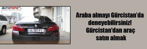 Araba almayı Gürcistan'da deneyebilirsiniz! Gürcistan'dan araç satın almak
