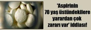 'Aspirinin 70 yaş üstündekilere yarardan çok zararı var' iddiası!
