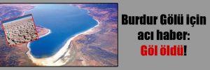 Burdur Gölü için acı haber: Göl öldü!