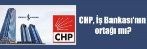 CHP, İş Bankası'nın ortağı mı?