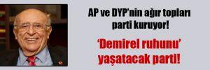 AP ve DYP'nin ağır topları parti kuruyor!