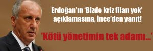 Erdoğan'ın 'Bizde kriz filan yok' açıklamasına, İnce'den yanıt!