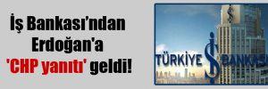 İş Bankası'ndan Erdoğan'a 'CHP yanıtı' geldi!