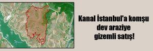 Kanal İstanbul'a komşu dev araziye gizemli satış!