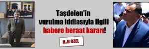 Taşdelen'in vurulma iddiasıyla ilgili habere beraat kararı!