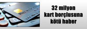 32 milyon kart borçlusuna kötü haber