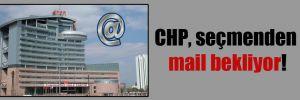 CHP, seçmenden mail bekliyor!