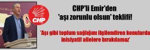 CHP'li Emir'den 'aşı zorunlu olsun' teklifi!
