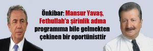 Önkibar: Mansur Yavaş, Fethullah'a şirinlik adına programıma bile gelmekten çekinen bir oportünisttir