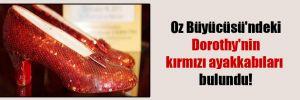 Oz Büyücüsü'ndeki Dorothy'nin kırmızı ayakkabıları bulundu!