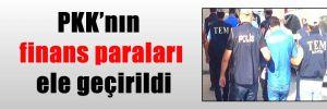 PKK'nın finans paraları ele geçirildi