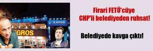 Firari FETÖ'cüye CHP'li belediyeden ruhsat!
