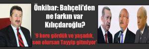 Önkibar: Bahçeli'den ne farkın var Kılıçdaroğlu?