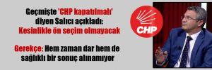 Geçmişte 'CHP kapatılmalı' diyen Salıcı açıkladı: Kesinlikle ön seçim olmayacak