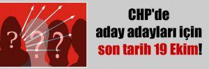 CHP'de aday adayları için son tarih 19 Ekim!