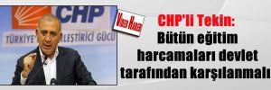 CHP'li Tekin: Bütün eğitim harcamaları devlet tarafından karşılanmalı!