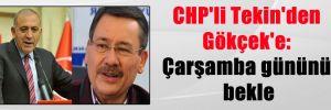 CHP'li Tekin'den Gökçek'e: Çarşamba gününü bekle