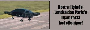 Dört yıl içinde Londra'dan Paris'e uçan taksi hedefleniyor!