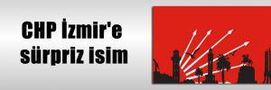 CHP İzmir'e sürpriz isim