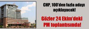 CHP, 100'den fazla adayı açıklayacak!