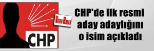 CHP'de ilk resmi aday adaylığını o isim açıkladı