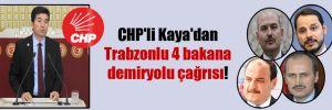 CHP'li Kaya'dan Trabzonlu 4 bakana demiryolu çağrısı!