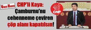 CHP'li Kaya: Çamburnu'nu cehenneme çeviren çöp alanı kapatılsın!