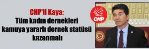 CHP'li Kaya: Tüm kadın dernekleri kamuya yararlı dernek statüsü kazanmalı