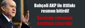 Bahçeli AKP ile ittifakı resmen bitirdi!