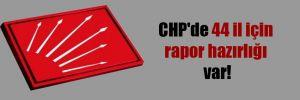 CHP'de 44 il için rapor hazırlığı var!