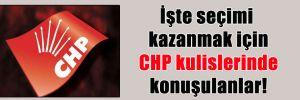 İşte seçimi kazanmak için CHP kulislerinde konuşulanlar!