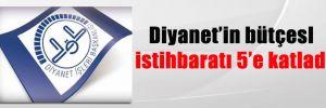 Diyanet'in bütçesI istihbaratı 5'e katladı