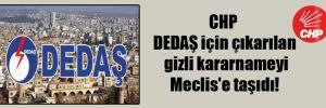 CHP DEDAŞ için çıkarılan gizli kararnameyi Meclis'e taşıdı!