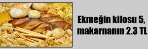 Ekmeğin kilosu 5, makarnanın 2.3 TL