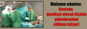 Malzeme sıkıntısı: Hastane, ameliyat olacak kişinin yakınlarından eldiven istiyor!