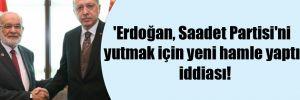 'Erdoğan, Saadet Partisi'ni yutmak için yeni hamle yaptı' iddiası!