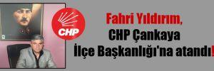 Fahri Yıldırım, CHP Çankaya İlçe Başkanlığı'na atandı!