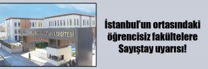 İstanbul'un ortasındaki öğrencisiz fakültelere Sayıştay uyarısı!