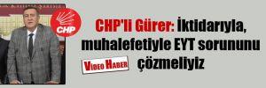 CHP'li Gürer: İktidarıyla, muhalefetiyle EYT sorununu çözmeliyiz