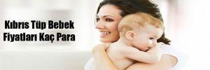 Kıbrıs Tüp Bebek Fiyatları Kaç Para