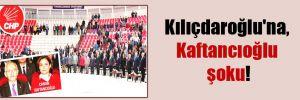 Kılıçdaroğlu'na, Kaftancıoğlu şoku!