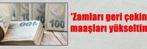 'Zamları geri çekin maaşları yükseltin'