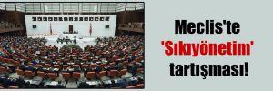 Meclis'te 'Sıkıyönetim' tartışması!