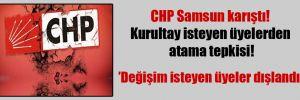 CHP Samsun karıştı! Kurultay isteyen üyelerden atama tepkisi!