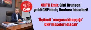 CHP'li Emir: Gitti Brunson geldi CHP'nin İş Bankası hisseleri!