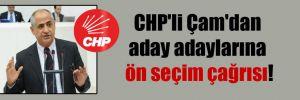 CHP'li Çam'dan aday adaylarına ön seçim çağrısı!