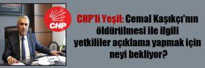 CHP'li Yeşil: Cemal Kaşıkçı'nın öldürülmesi ile ilgili yetkililer açıklama yapmak için neyi bekliyor?